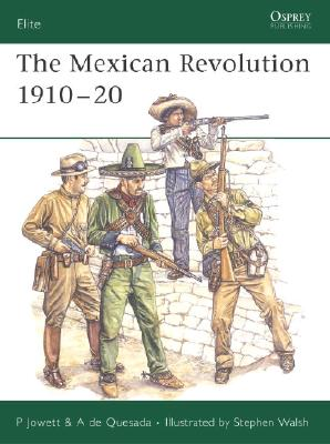 The Mexican Revolution 1910-20 By Jowett, P./ de Quesada, A./ Walsh, Stephen (ILT)